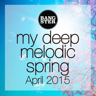 bangster - my deep melodic spring (April 2015) (WITH TRACKLIST)