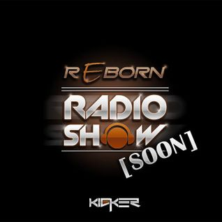 KICKER - R3born RadioShow #1