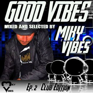 GOOD VIBES Ep. 02 CLUB Edition (Mixed and Selected by MIKY VIBES)