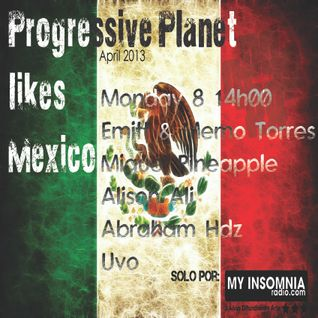 Pineapple @ Progressive Planet LIKES MEXICO!!! Especial EC Apr 2013