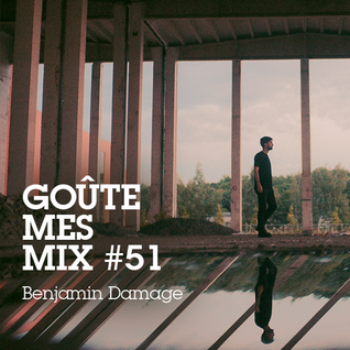 Goûte Mes Mix #51: Benjamin Damage