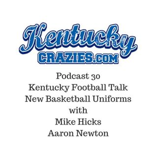 Podcast 30: Summer Fun, Kentucky Football, New Uniforms and our friends at A Sea of Blue