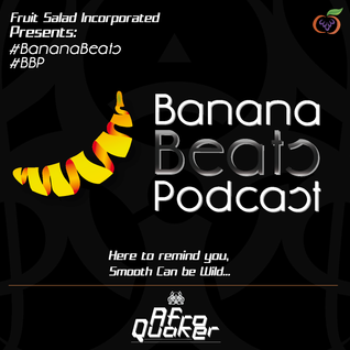 BBP006 - Fruit Salad Incorporated's Banana Beats Podcast #006 With AfroQuakeR