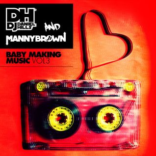 Daniel Hills & Manny Brown - Baby Making Music Vol 3