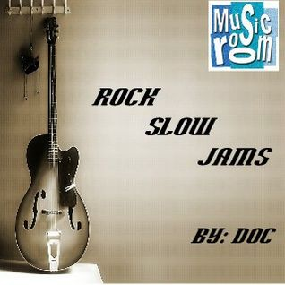 The Music Room's Collection - Rock Slow Jams (1 & 2) (By: DOC 05.11.11)
