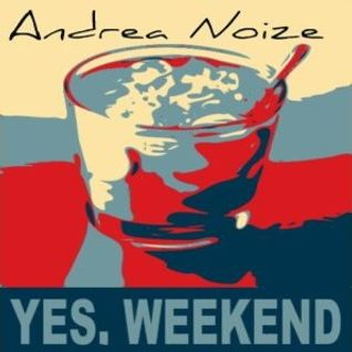 Yes Week End - Andrea Noize - 01.06.2012