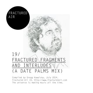 Fractured Air 19: Fractured Fragments and Interludes (A Date Palms Mix)