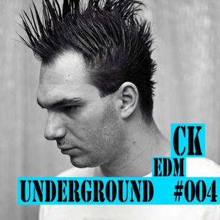 CK - EDM Underground #004 - Unreleased Edition