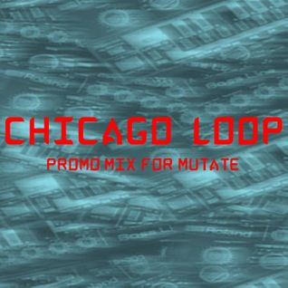 """CHICAGO LOOP """"Promo mix for mutate 2016"""""""