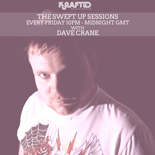 Dave Crane pres. Swept Up Sessions 10 - Krafted Radio - June 3rd 2016