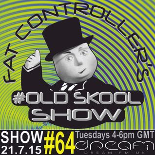 #OldSkool Show #64 With DJ Fat Controller on Dream FM 21st  July 2015