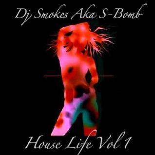 Dj Smokes Aka S-Bomb - House Life Vol 1 {Live}