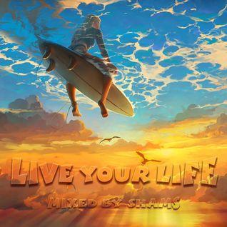 ShamS ૐ  Live Your Life