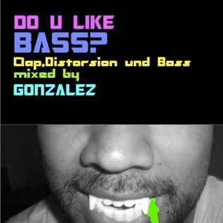 Do U LIke BASS?