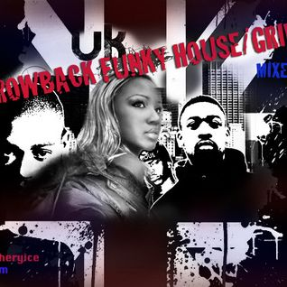 DJ CHERYICE THROWBACK UK FUNKY HOUSE - GRIME MIX