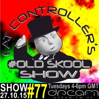 #OldSkool Show #77 With DJ Fat Controller on Dream FM 27th October 2015