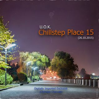 U.O.K. - Chillstep Place 15 (26.10.2015) [DI.FM Exclusive]