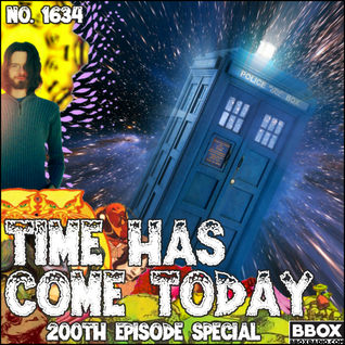 #1634 pt. 2: Time Has Come Today (200th Episode)
