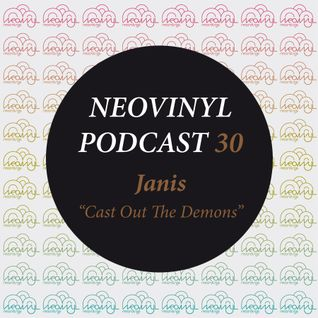 Neovinyl Podcast 30 - Janis - Cast Out The Demons