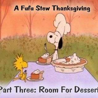 A Fufu Stew Thanksgiving Part 3: Room For Desert