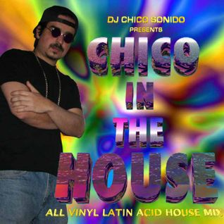 DJ Chico Sonido presents Chico In The House