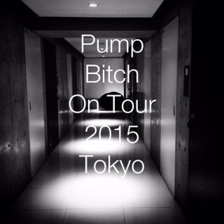 Pump Bitch on Your 2015 : Tokyo