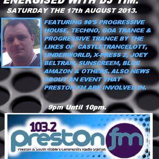 Energised With DJ Tim - 103.2 Preston fm - 17/8/13/