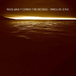 Axios Wave * Common Time Records -March 2013 Mix.