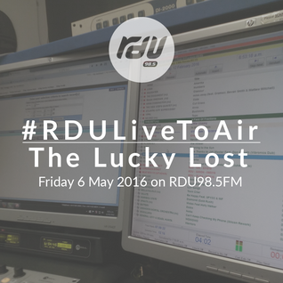 The Lucky Lost – #RDULiveToAir – 6 May 2016