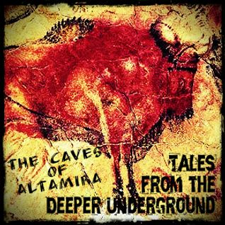 "Tales from the Deeper Underground: ""The Caves Of Altamira"""