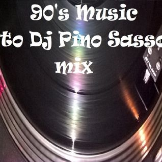 90's music to Dj Pino Sasso mix
