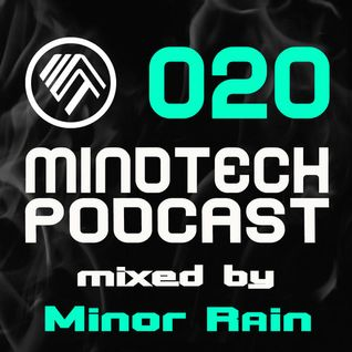 Mindtech Podcast 020 - Mixed by Minor Rain