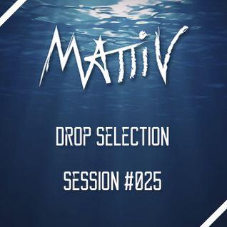 "Mattiv's ""Drop Selection"" Session #025"