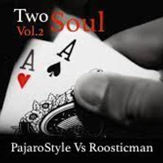 Two Souls Vol.2 & PajaroStyle vs Roosticman