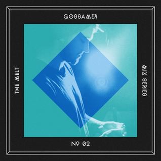 The Melt Mix Series N°02 — Gossamer