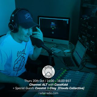Channel ALT w/ CassKidd & Clay & Coastal (Clouds Collective) - 20th October 2016