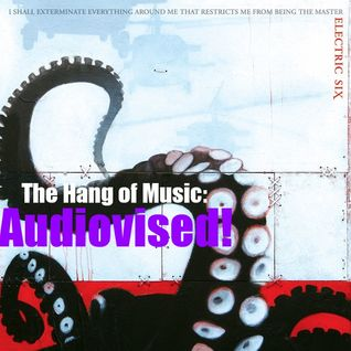 "The Hang of Music: Audiovised! #3 - Electric Six, ""I Shall Exterminate Everything Around Me..."""