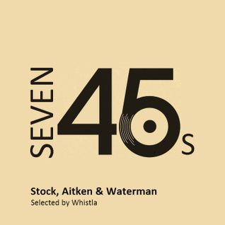 Seven 45s: Stock, Aitken & Waterman