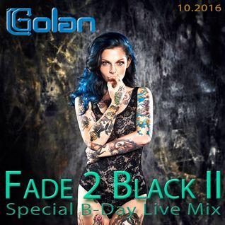 DJ Golan - Fade 2 Black II (Special B-Day Live Mix!) 10.2016