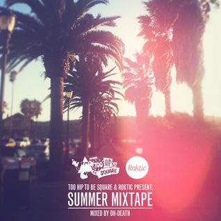 Too Hip To Be Square & Roktic Present; Summer Mix 2012 (Mixed by Oh-Death)