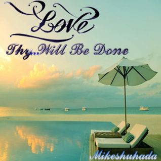 Love ... Thy Will Be Done ...d-_-b
