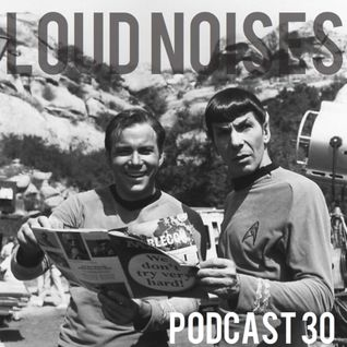 Loud Noises Podcast 30: Yes, We Still Do This!