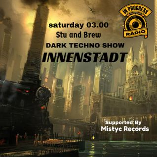 JIMMY WILLDER -*INNENSTADT* Techno show on ** INPROGRESSRADIO** with SPECIAL GUESTS **STU AND BREW**