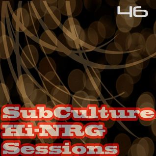 SubCulture Hi-NRG Sessions Mixshow # 46 (2-Hour Set)