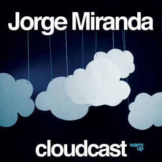 Jorge Miranda - Cloudcast 002 (Warm Up Mix)