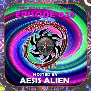 TRIBALISMO RADIO hosted by Aesis Alien EPISODE 028