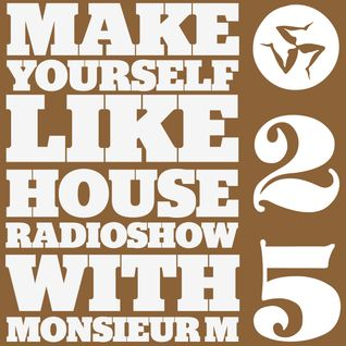 MAKE YOURSELF LIKE...HOUSE Radioshow - with Monsieur M. - #025