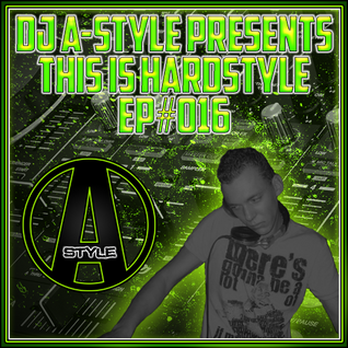 DJ A-Style Presents: This Is Hardstyle EP#016