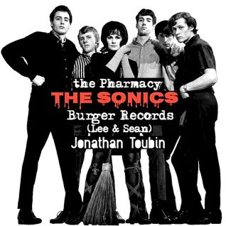 PHARMACY 27 THE SONICS (JERRY ROSLIE) / BURGER RECORDS (LEE AND SEAN) / JONATHAN TOUBIN (SOUL CLAP)