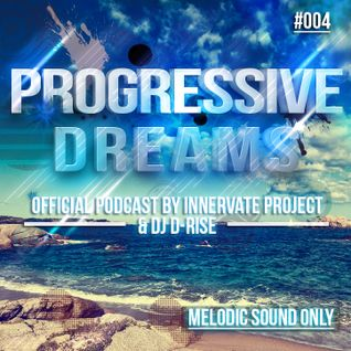 Progressive Dreams vol.4 [ Official podcast by Innervate Project & DJ D-Rise]